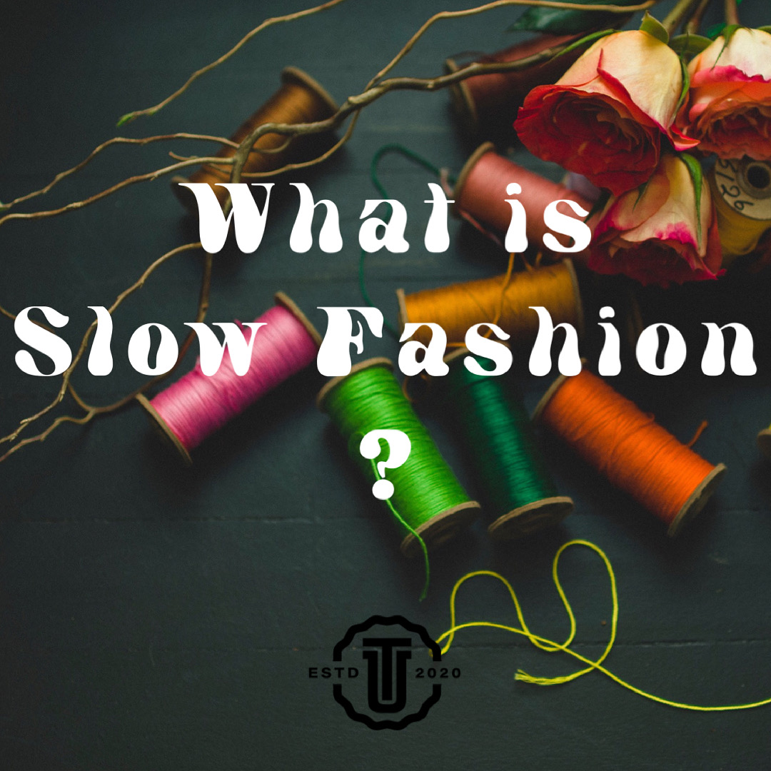 What is Slow Fashion ?